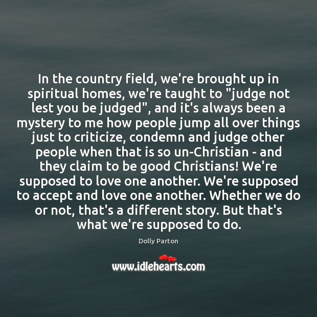 In the country field, we're brought up in spiritual homes, we're taught Good Quotes Image