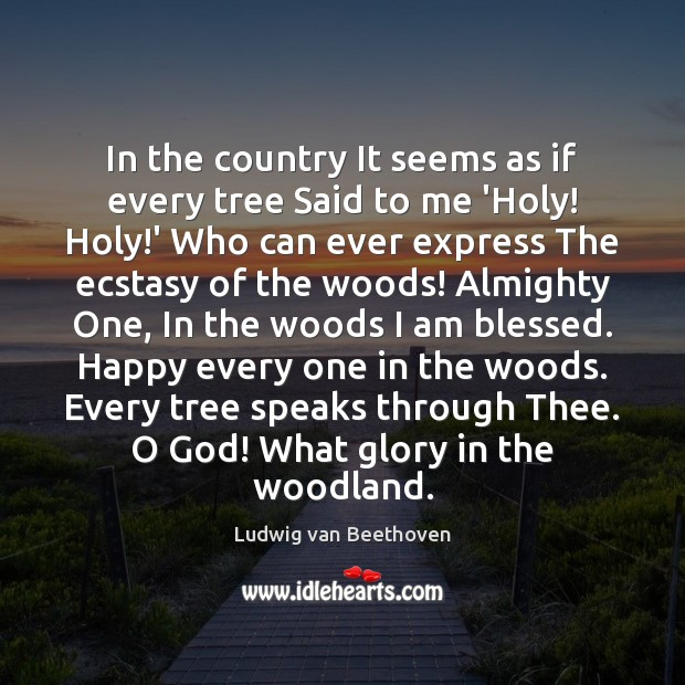 In the country It seems as if every tree Said to me Ludwig van Beethoven Picture Quote