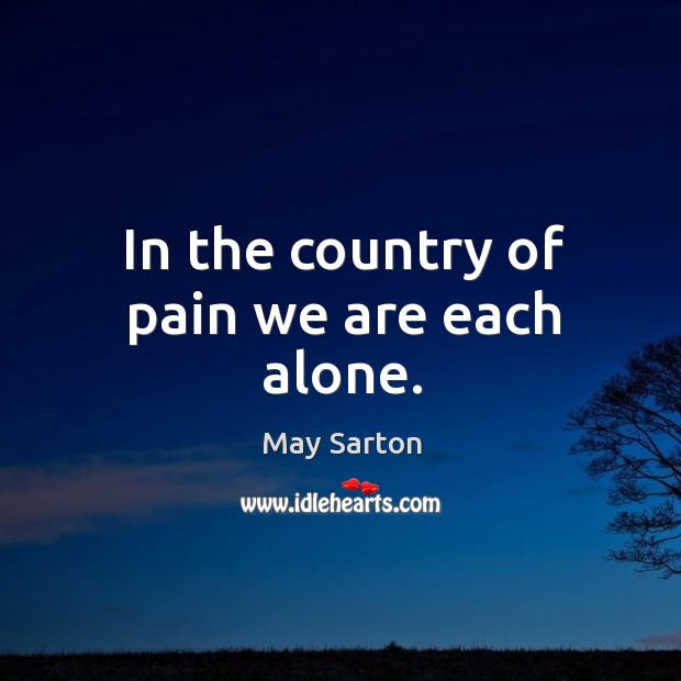 In the country of pain we are each alone. Image