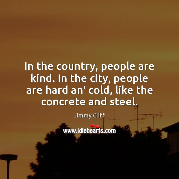 Image, In the country, people are kind. In the city, people are hard
