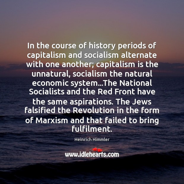 In the course of history periods of capitalism and socialism alternate with Capitalism Quotes Image