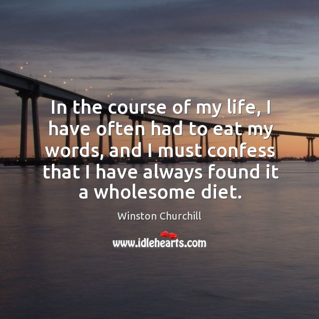 In the course of my life, I have often had to eat my words Image