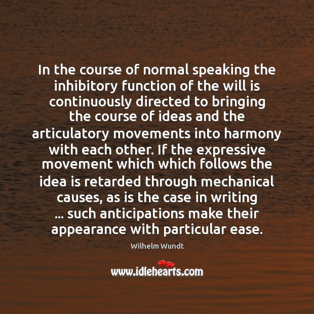 In the course of normal speaking the inhibitory function of the will Wilhelm Wundt Picture Quote
