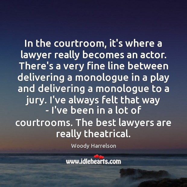 Image, In the courtroom, it's where a lawyer really becomes an actor. There's