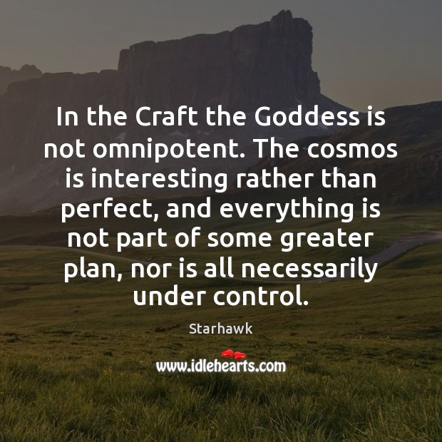 Image, In the Craft the Goddess is not omnipotent. The cosmos is interesting