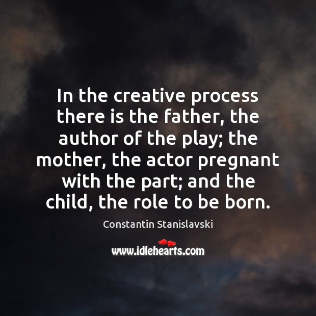 In the creative process there is the father, the author of the Constantin Stanislavski Picture Quote