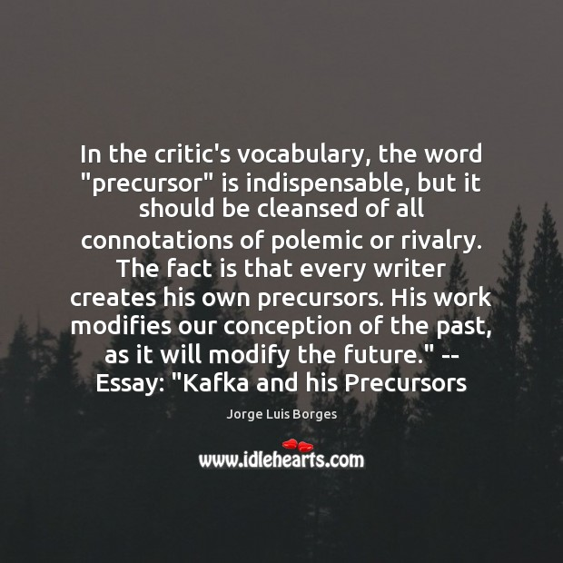 """In the critic's vocabulary, the word """"precursor"""" is indispensable, but it should Image"""