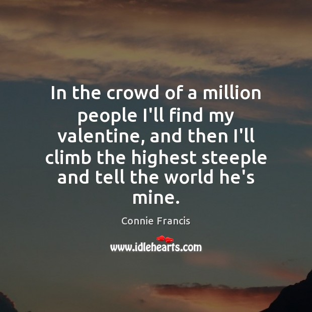In the crowd of a million people I'll find my valentine, and Image
