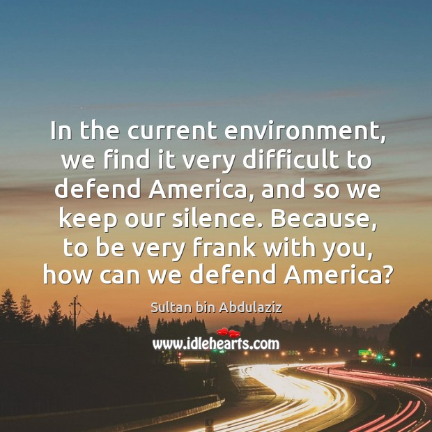 In the current environment, we find it very difficult to defend america, and so we keep our silence. Image