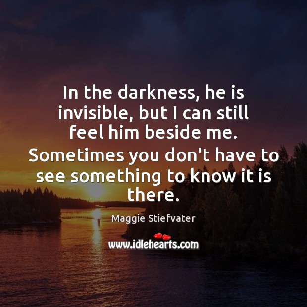 Image, In the darkness, he is invisible, but I can still feel him