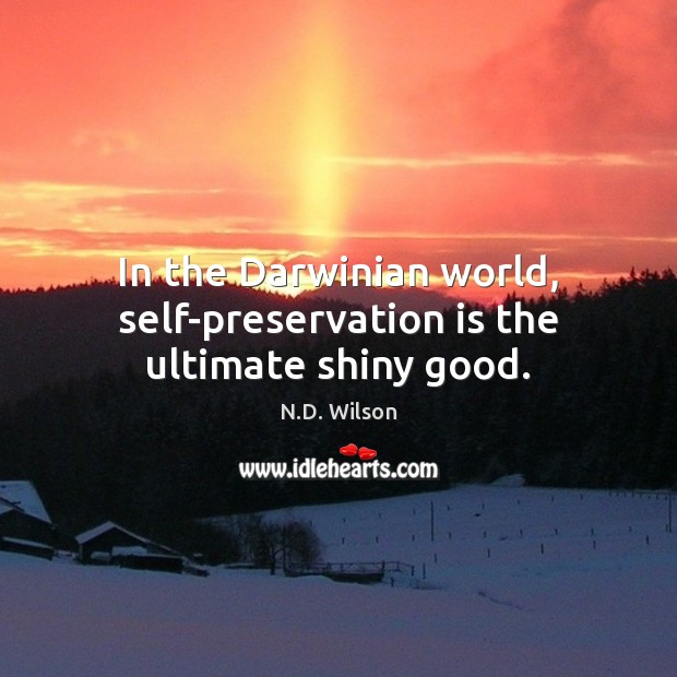 Image, In the Darwinian world, self-preservation is the ultimate shiny good.
