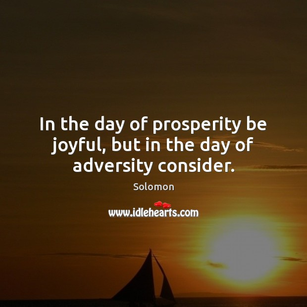 Image, In the day of prosperity be joyful, but in the day of adversity consider.