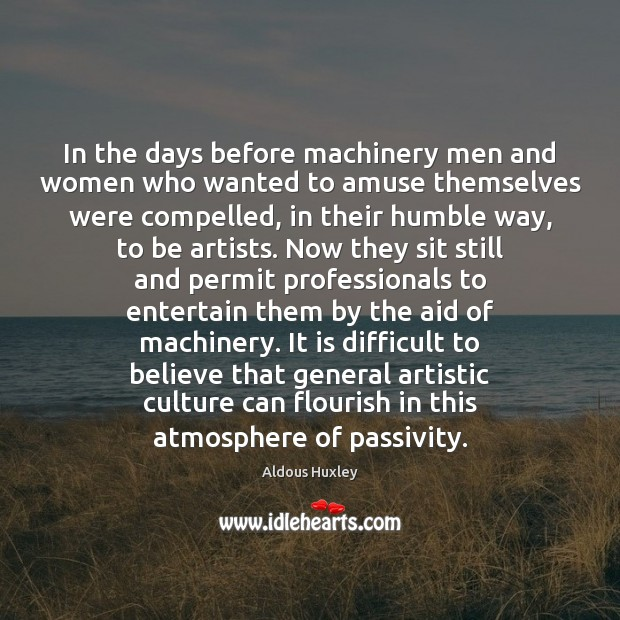 In the days before machinery men and women who wanted to amuse Aldous Huxley Picture Quote