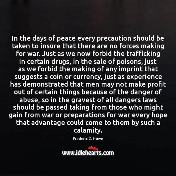 In the days of peace every precaution should be taken to insure War Quotes Image