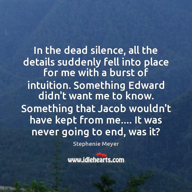 In the dead silence, all the details suddenly fell into place for Stephenie Meyer Picture Quote