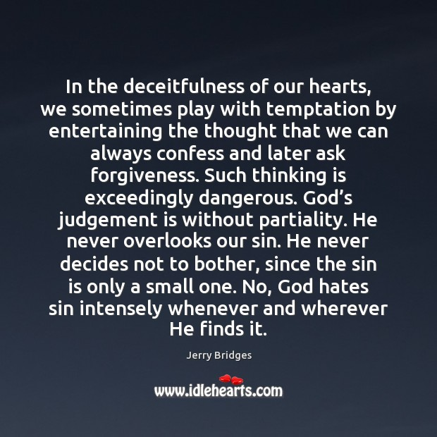 In the deceitfulness of our hearts, we sometimes play with temptation by Jerry Bridges Picture Quote