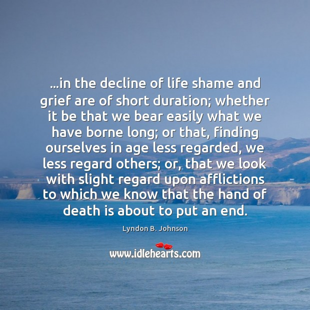 …in the decline of life shame and grief are of short duration; Image