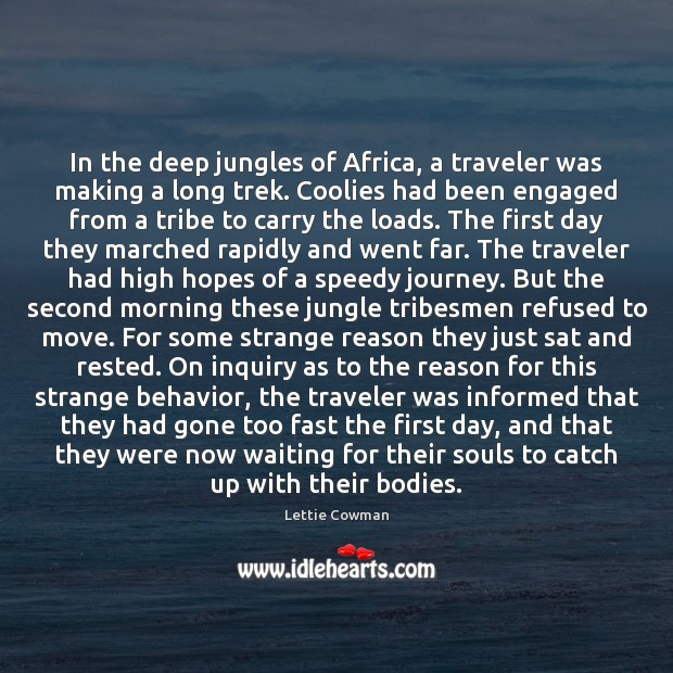 In the deep jungles of Africa, a traveler was making a long Lettie Cowman Picture Quote