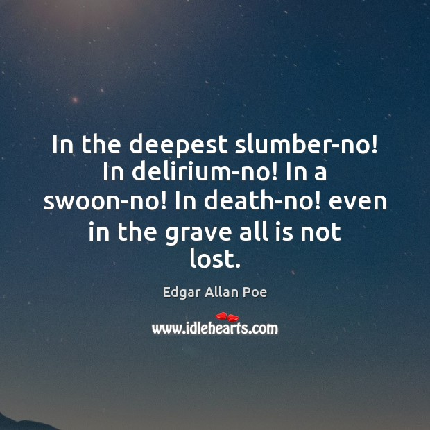 In the deepest slumber-no! In delirium-no! In a swoon-no! In death-no! even Image