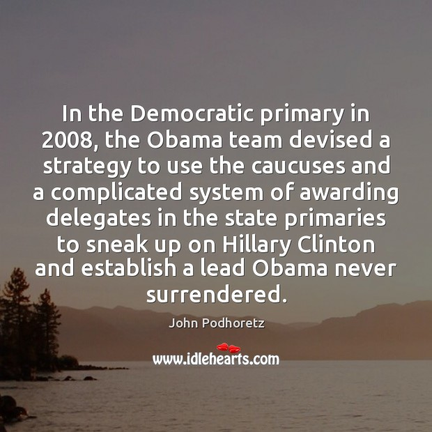 Image, In the Democratic primary in 2008, the Obama team devised a strategy to