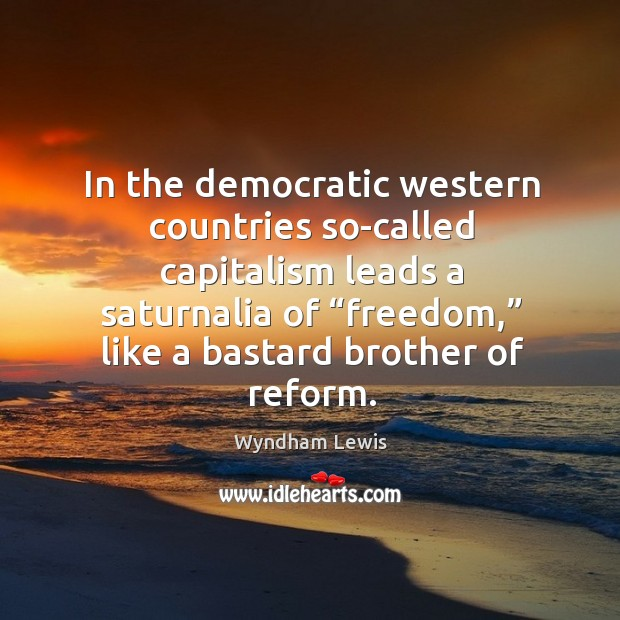 "Image, In the democratic western countries so-called capitalism leads a saturnalia of ""freedom,"""