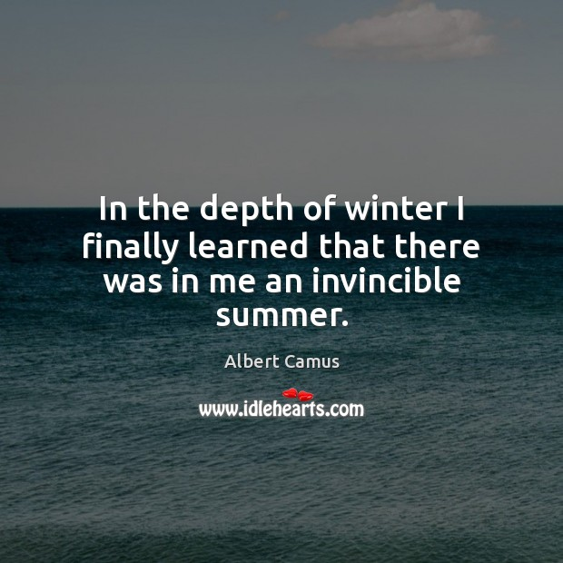 In the depth of winter I finally learned that there was in me an invincible summer. Winter Quotes Image