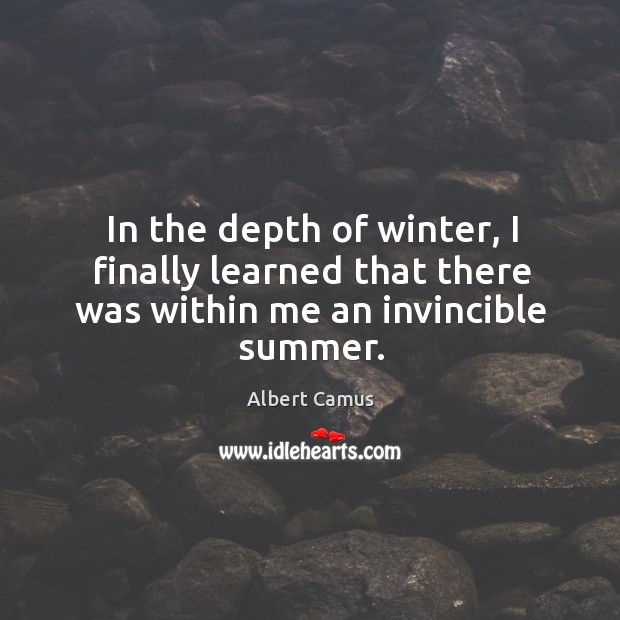 Image, In the depth of winter, I finally learned that there was within me an invincible summer.