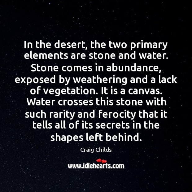 In the desert, the two primary elements are stone and water. Stone Image