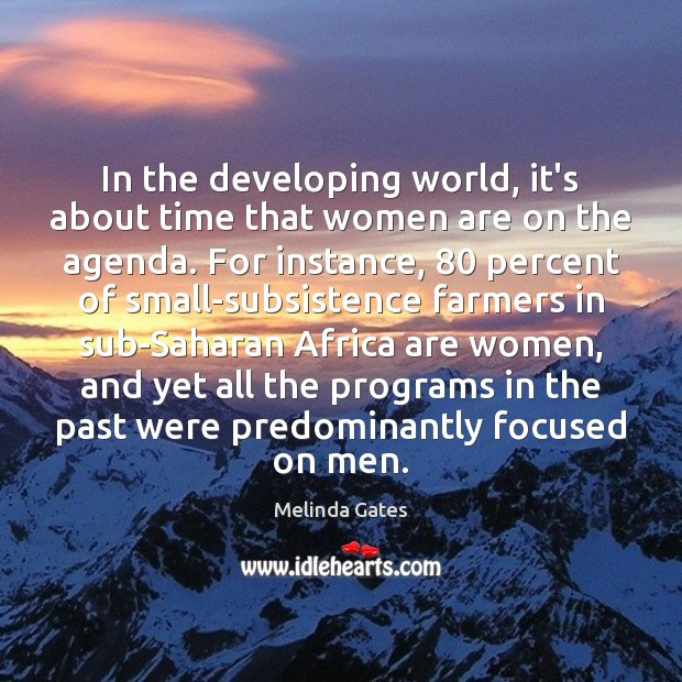 In the developing world, it's about time that women are on the Melinda Gates Picture Quote