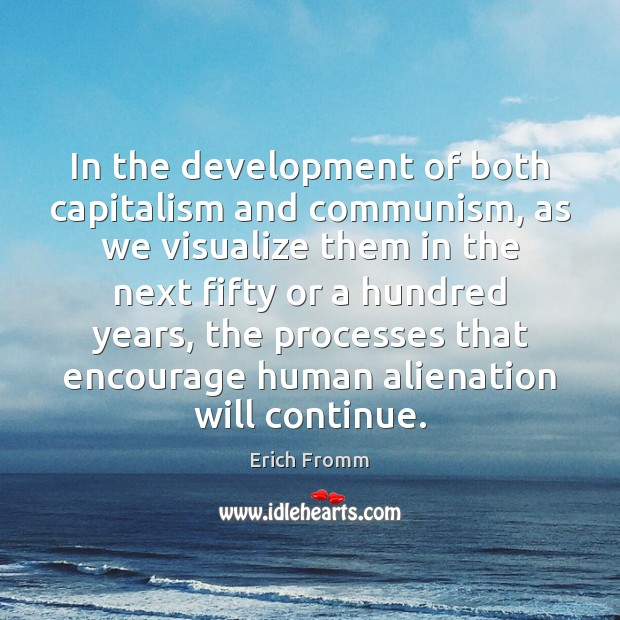 In the development of both capitalism and communism, as we visualize them Image