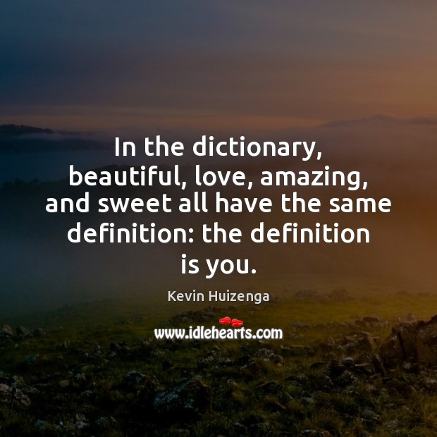In the dictionary, beautiful, love, amazing, and sweet all have the same Image