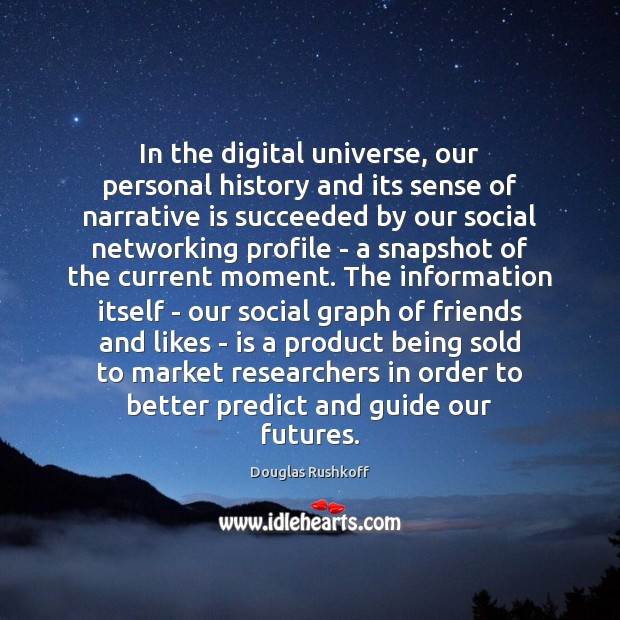 In the digital universe, our personal history and its sense of narrative Image