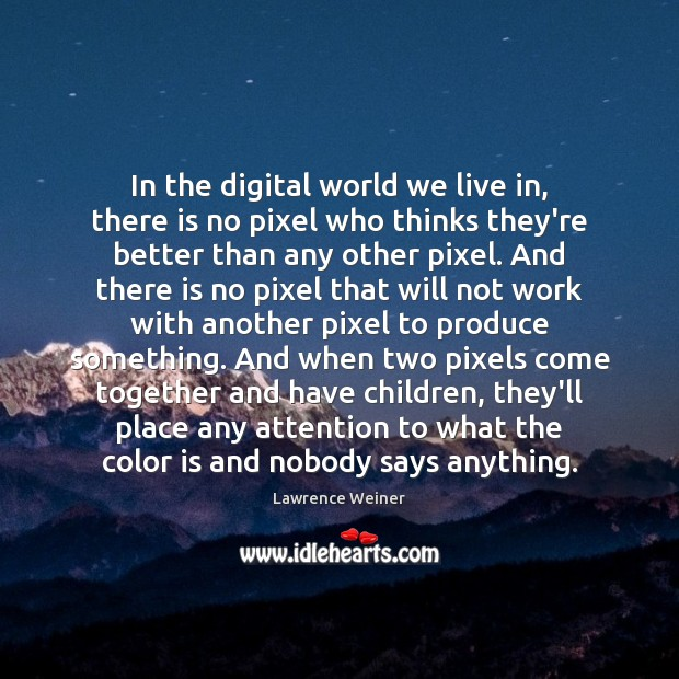 In the digital world we live in, there is no pixel who Image