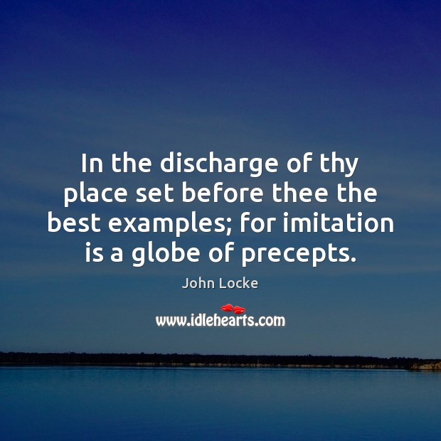 In the discharge of thy place set before thee the best examples; John Locke Picture Quote