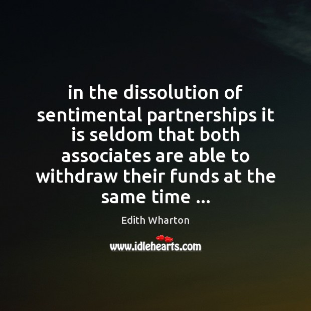 In the dissolution of sentimental partnerships it is seldom that both associates Image