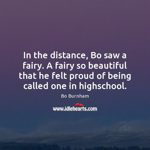 In the distance, Bo saw a fairy. A fairy so beautiful that Bo Burnham Picture Quote