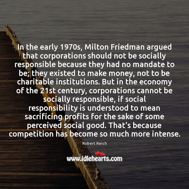 In the early 1970s, Milton Friedman argued that corporations should not be Social Responsibility Quotes Image