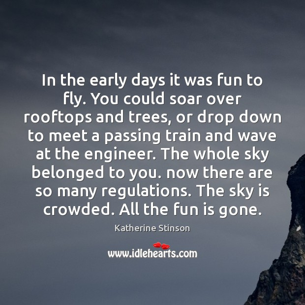 In the early days it was fun to fly. You could soar Image