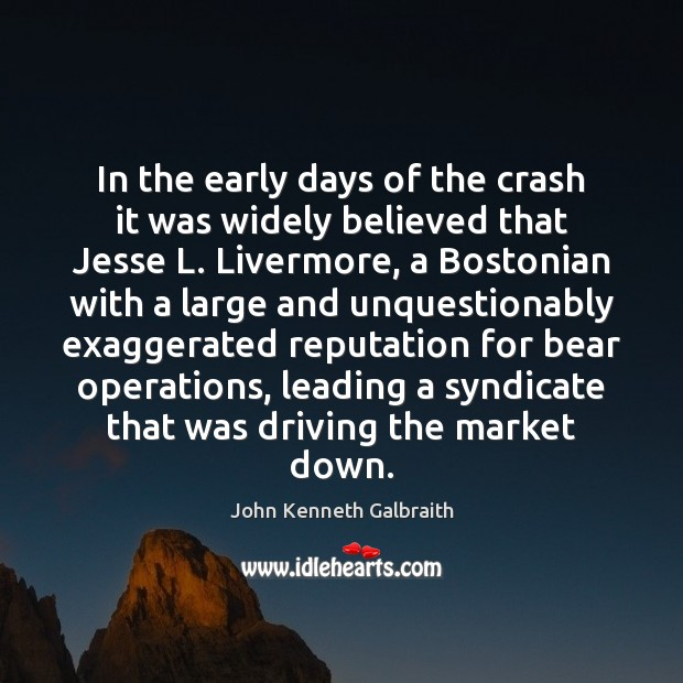 In the early days of the crash it was widely believed that John Kenneth Galbraith Picture Quote