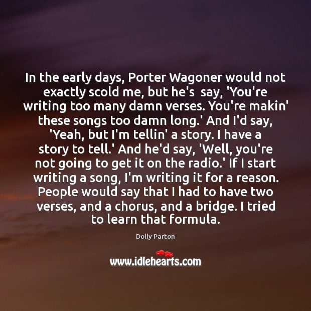 In the early days, Porter Wagoner would not exactly scold me, but Dolly Parton Picture Quote