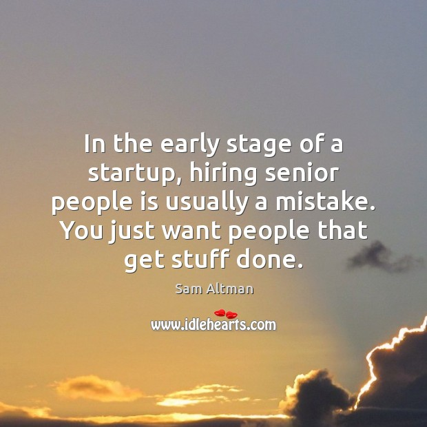 Image, In the early stage of a startup, hiring senior people is usually