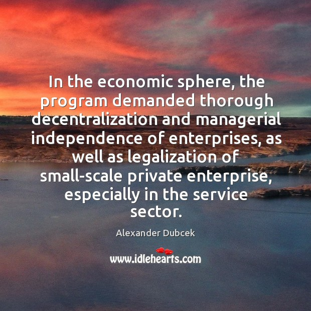 In the economic sphere, the program demanded thorough decentralization and Image