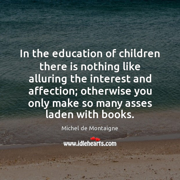 Image, In the education of children there is nothing like alluring the interest