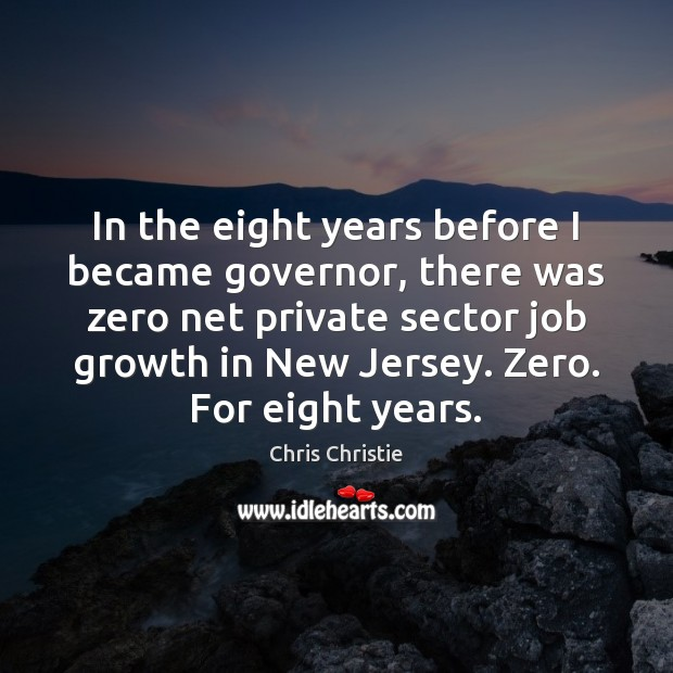 Image, In the eight years before I became governor, there was zero net