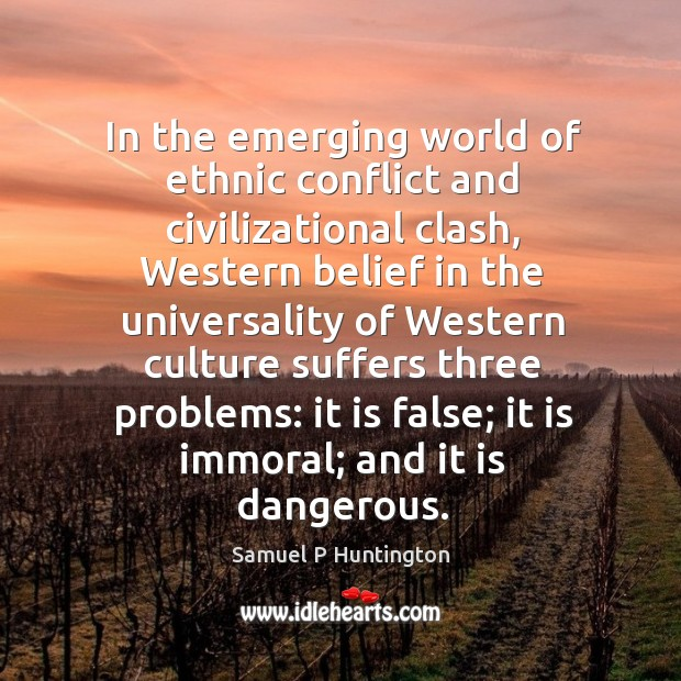 In the emerging world of ethnic conflict and civilizational clash, Western belief Image