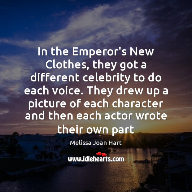 In the Emperor's New Clothes, they got a different celebrity to do Image