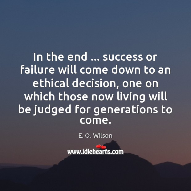 Image, In the end … success or failure will come down to an ethical
