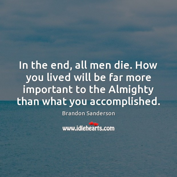 In the end, all men die. How you lived will be far Image