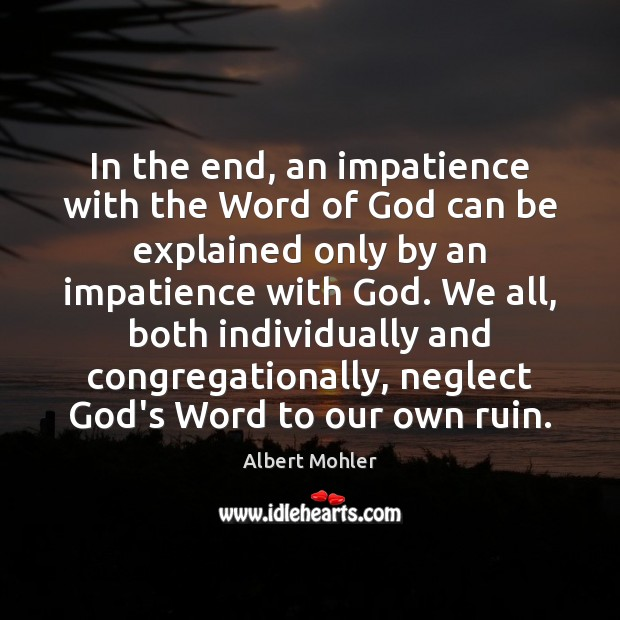 Image, In the end, an impatience with the Word of God can be