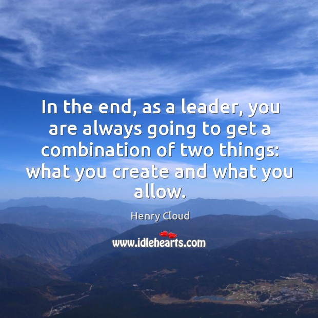 In the end, as a leader, you are always going to get Image